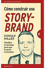 Cómo construir una StoryBrand: Clarifica tu mensaje para que la gente te escuche (Gestión del conocimiento) (Spanish Edition) Kindle Edition