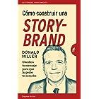 Cómo construir una StoryBrand: Clarifica tu mensaje para que la gente te escuche (Gestión del conocimiento) (Spanish Edition)