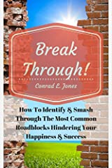 Breakthrough!: How To Identify & Smash Through The Most Common Roadblocks Hindering Your Happiness & Success Kindle Edition