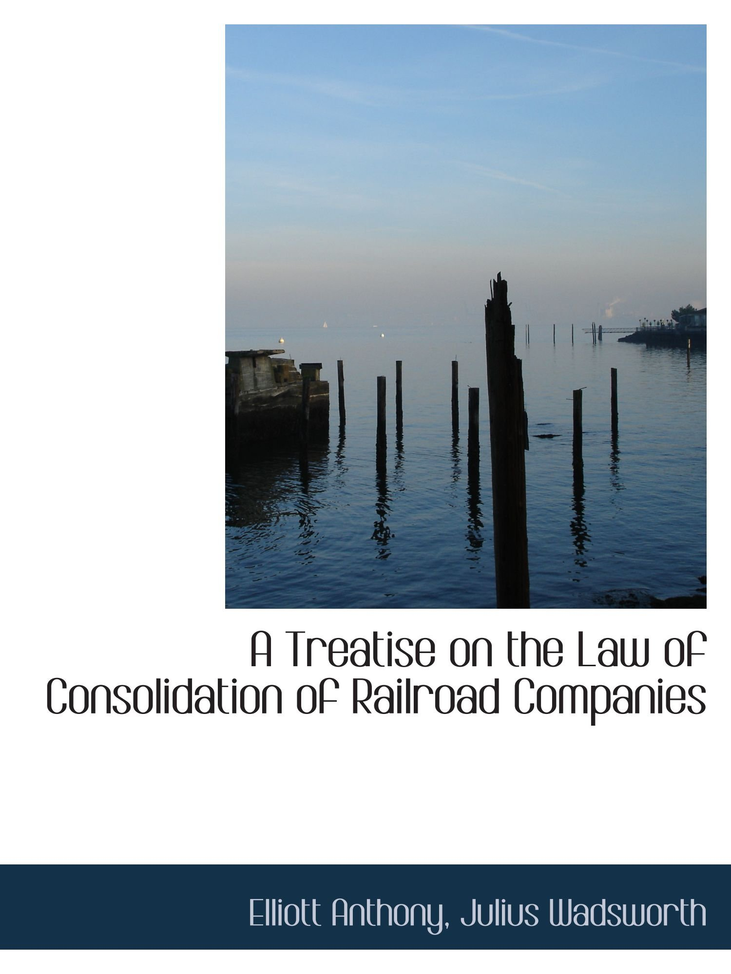 A Treatise on the Law of Consolidation of Railroad Companies pdf