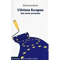 L'Unione Europea. Una storia economica