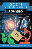 God's Crime Scene for Kids: Investigate Creation with a Real Detective