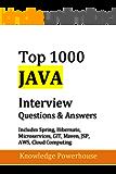Top 1000 Java Interview Questions: Includes Spring, Hibernate, Microservices, GIT, Maven, JSP, AWS, Cloud Computing