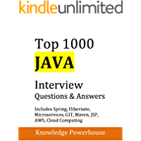 Top 1000 Java Interview Questions: Includes Spring, Hibernate, Microservices, GIT, Maven, JSP, AWS, Cloud Computing: (latest 2018 edition)