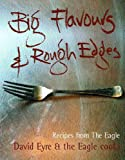 Big Flavours and Rough Edges : Recipes from the Eagle