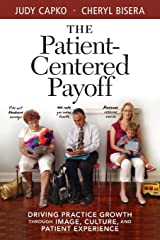 The Patient-Centered Payoff: Driving Practice Growth Through Image, Culture, and Patient Experience Paperback