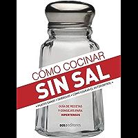 CÓMO COCINAR SIN SAL: guía de recetas y consejos para hipertensos (APRENDIENDO A COCINAR - LA MAS COMPLETA COLECCION CON…