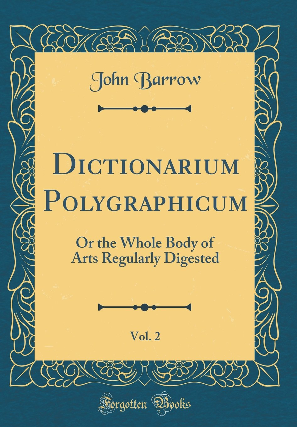 Dictionarium Polygraphicum, Vol. 2: Or the Whole Body of Arts Regularly Digested (Classic Reprint) ebook