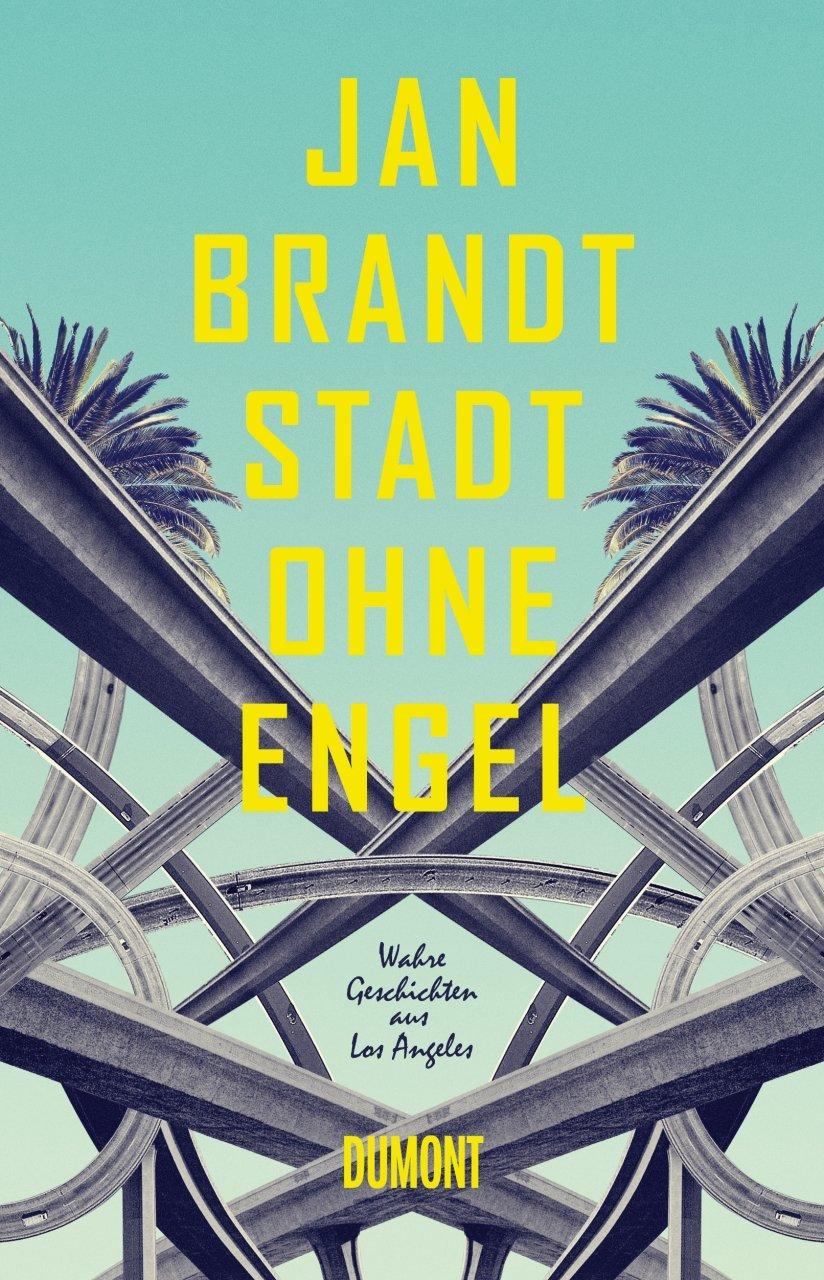 Stadt ohne Engel: Wahre Geschichten aus Los Angeles Gebundenes Buch – 21. September 2016 Jan Brandt 3832198318 Deutsche Belletristik / Essay Feuilleton