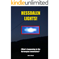 Hessdalen lights! : UFO sightings in the norwegian mountains; paranormal activity, real aliens/extraterrestrials or NATO black project?