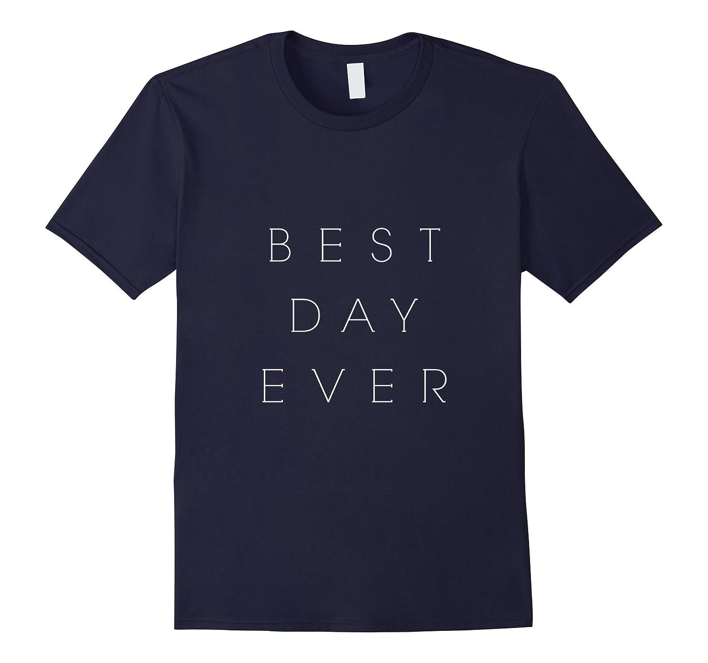Best Day Ever Shirt, Novelty Tshirt, Statement Tee-Art