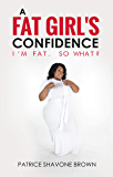 A Fat Girl's Confidence: I'm Fat. So What?