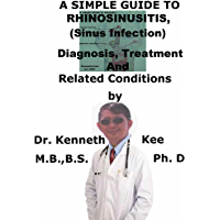 A  Simple  Guide  To  Rhinosinusitis (Sinus Infection)  Diagnosis, Treatment  And  Related Conditions (A Simple Guide to Medical Conditions)