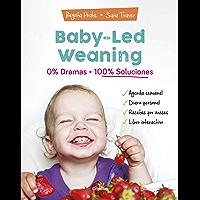Baby-led weaning: 0% dramas, 100% soluciones (Spanish Edition)
