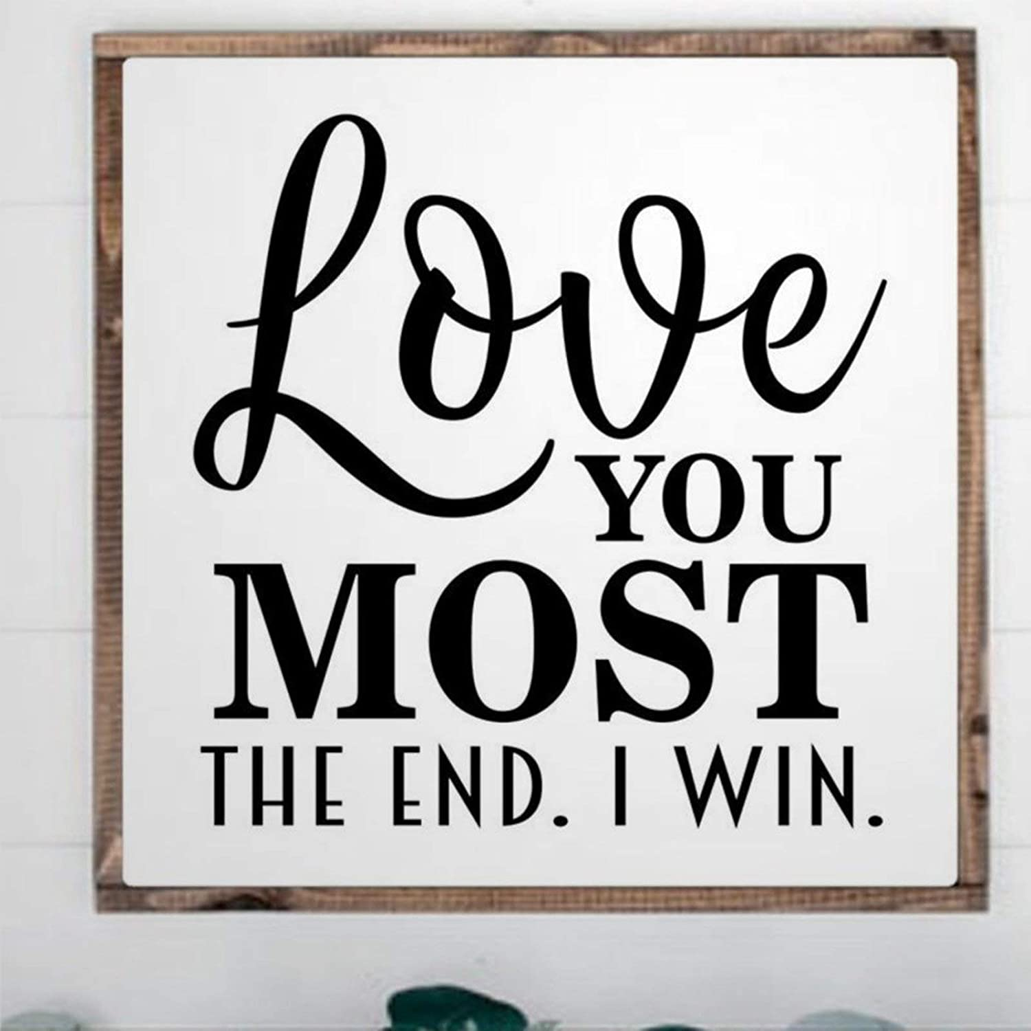 BYRON HOYLE Framed Wood Sign Love You Most The End I Win Funny Wall Hanger Wooden Sign Wall Art Home Decor Sign Bedroom Living Room Sign Best Present 30x30cm