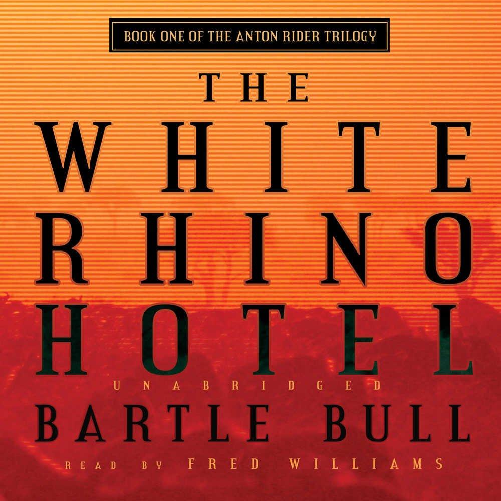The White Rhino Hotel: Library Edition (Anton Rider Trilogy) PDF