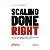 Scaling Done Right: How to Achieve Business Agility with Scrum@Scale and Make the Competition Irrelevant (English…