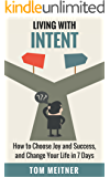 Living with Intent: How to Choose Joy and Success, and Change Your Life in 7 Days (2-Hour Upgrade Series Book 1)