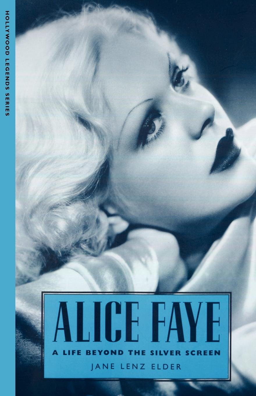 Alice Faye: A Life Beyond the Silver Screen (Hollywood Legends Series)