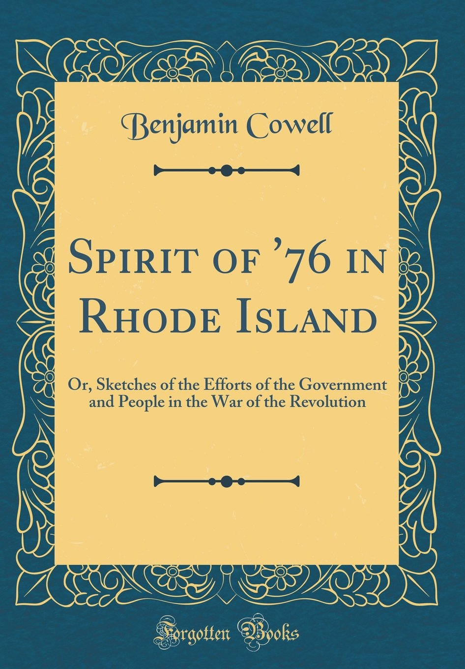 Spirit of '76 in Rhode Island: Or, Sketches of the Efforts of the Government and People in the War of the Revolution (Classic Reprint) ebook
