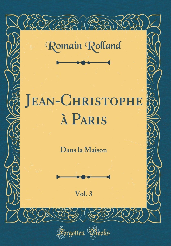 Jean-Christophe à Paris, Vol. 3: Dans la Maison (Classic Reprint) (French Edition) PDF