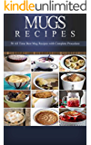 Mug Recipes: 50 + Fast & Delicious Mug Recipes that You Can Make in 15 Minutes: Mug Cookbook for Breakfast, Lunch, Dinner & Dessert (Mug Recipes, Mug Cookbook, ... Mug Desserts, Mug Recipes Fast & Delicious)