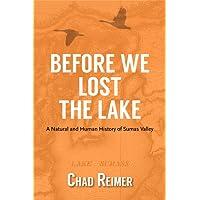 Before We Lost the Lake: A Natural and Human History of Sumas Valley