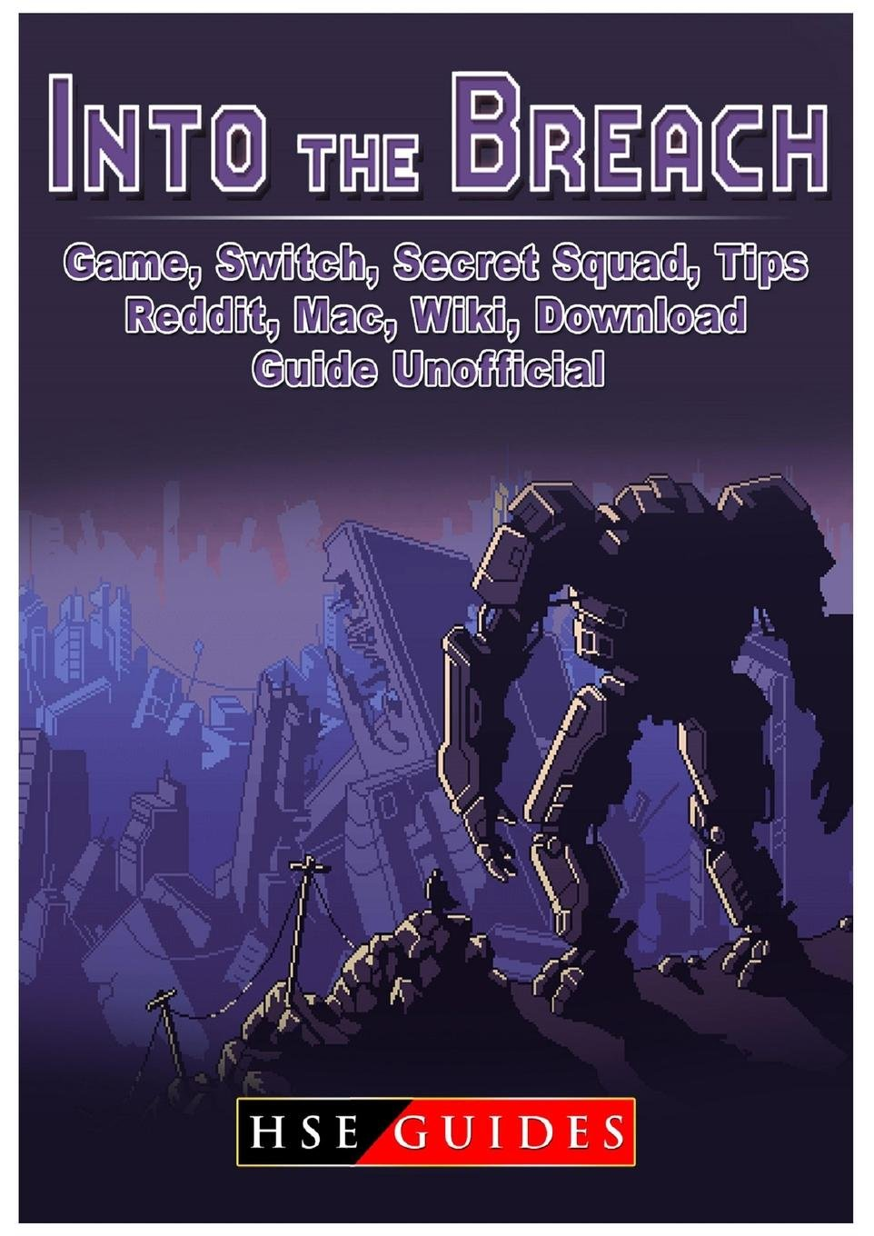 Into the Breach Game, Switch, Secret Squad, Tips, Reddit, Mac, Wiki
