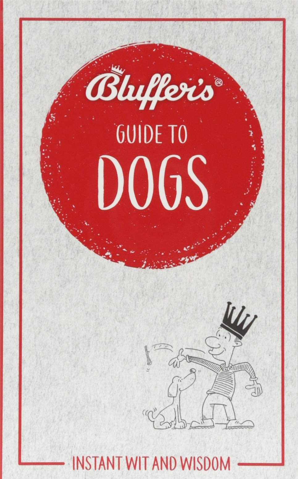Read Online Bluffer's Guide To Dogs: Instant Wit and Wisdom (Bluffer's Guides) pdf