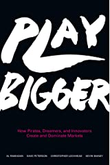 Play Bigger: How Pirates, Dreamers, and Innovators Create and Dominate Markets Kindle Edition