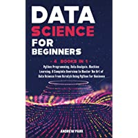 Data Science for Beginners: 4 Books in 1: Python Programming, Data Analysis, Machine Learning. A Complete Overview to…