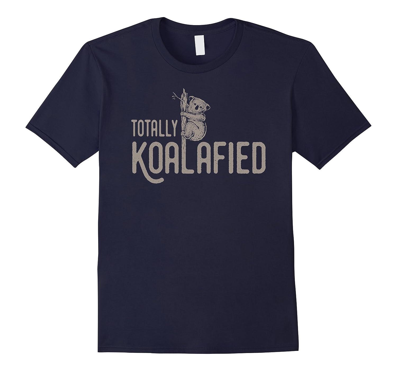 Totally Koalafied - Funny Cute Koala Bear Shirt-TD