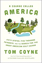 A Course Called America: Fifty States, Five Thousand Fairways, and the Search for the Great American Golf Course Kindle Edition