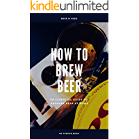 How to Brew Beer: An Essential Guide to Brewing Beer at Home