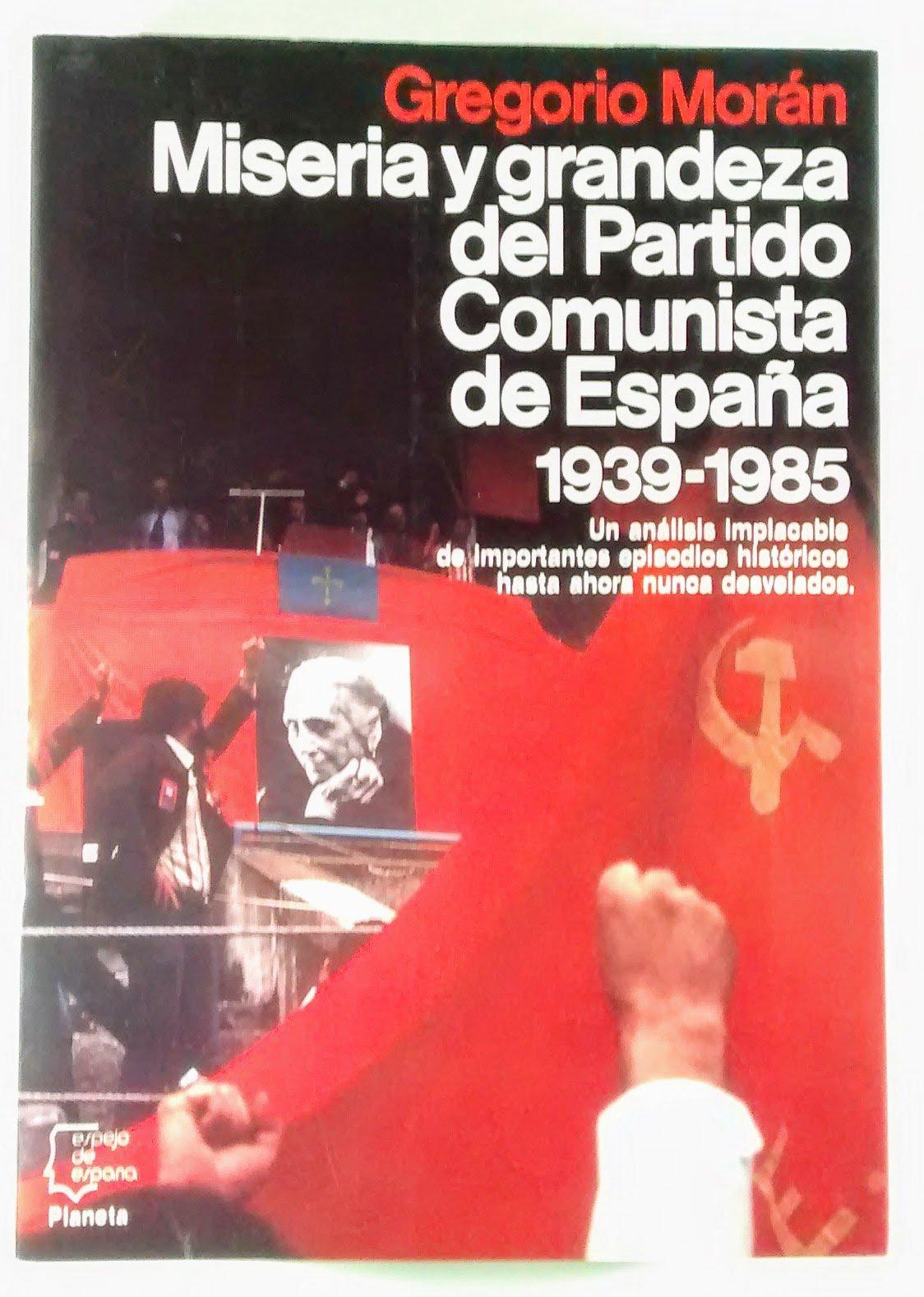 Miseria y grandeza del partido comunista de España : 1939-1985 ...