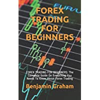 FOREX TRADING FOR BEGINNERS: FOREX TRADING FOR BEGINNERS: The Complete Guide On Everything You Needs To Know About Forex…