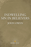 Indwelling Sin in Believers (English Edition)