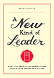 A New Kind of Leader: What You Believe Can Open a Door for a Kid or Teenager's Future