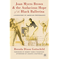 Joan Myers Brown and the Audacious Hope of the Black Ballerina: A Biohistory of American Performance book cover