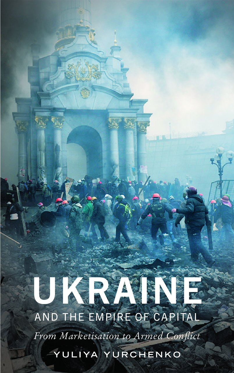 Download Ukraine and the Empire of Capital: From Marketisation to Armed Conflict ebook