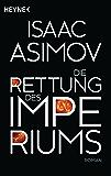 Die Rettung des Imperiums: Roman (Roboter und Foundation – der Zyklus 9)