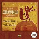 Dia que el zorro Marcelo se quedo sin bailar, El (Spanish Edition)
