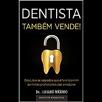 Dentista Também Vende!: Descubra os segredos que diferenciam os dentistas profissionais dos amadores