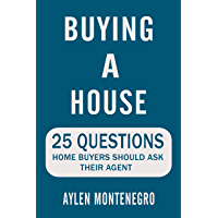 Buying a House:: 25 Questions Home Buyers Should Ask Their Agent   (Avoid Making Common Home Buyer Mistakes)