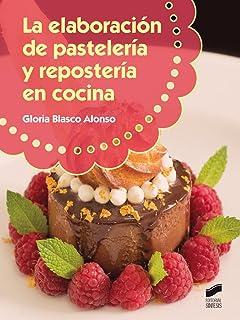 La elaboración de pastelería y respostería en cocina (Hostelería y Turismo)