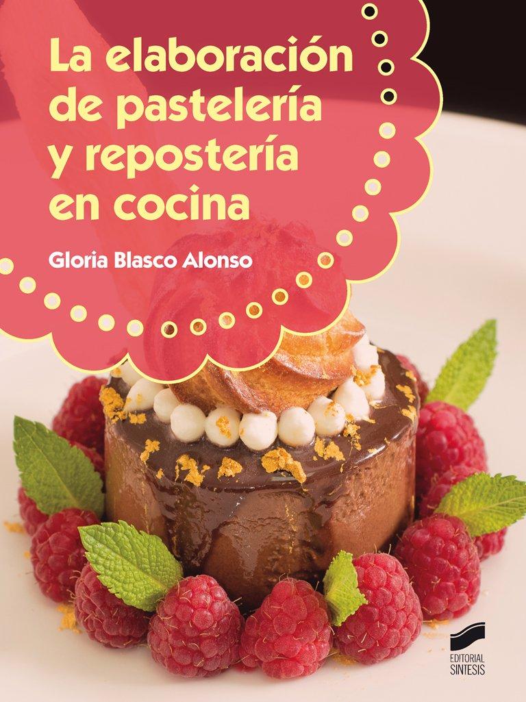 La elaboración de pastelería y respostería en cocina (Hostelería y Turismo) Tapa blanda – 27 ago 2015 Gloria Blasco Alonso STMES|#Editorial Sintesis 8490771545 Desserts