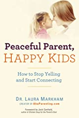 Peaceful Parent, Happy Kids: How to Stop Yelling and Start Connecting (The Peaceful Parent Series) Paperback