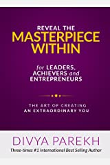 Reveal Your Masterpiece Within for Leaders, Achievers and Entrepreneurs: The Art of Creating Extraordinary You Kindle Edition