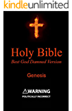 Holy Bible - Best God Damned Version - Genesis: For atheists, agnostics, and fans of religious stupidity (English Edition)