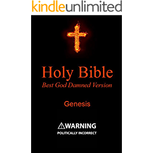 Holy Bible - Best God Damned Version - Genesis: For atheists, agnostics, and fans of religious stupidity